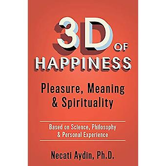 3D of Happiness - Pleasure - Meaning & Spirituality  Based on Scie