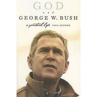God and George W. Bush - A Spiritual Life by Paul Kengor - 97800607795