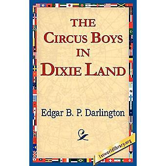 The Circus Boys in Dixie Land by Edgar B P Darlington - 9781421811215