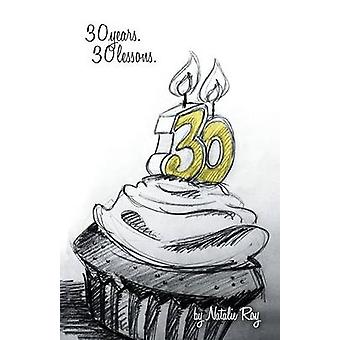 30 - 30 Years - 30 Lessons by Natalie Roy - 9781452568669 Book