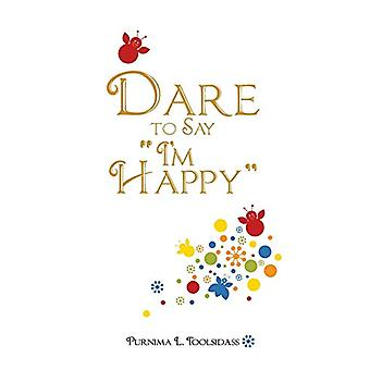 Dare to Say I'm Happy by Purnima L Toolsidass - 9781482887136 Book