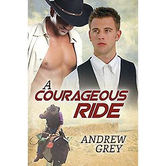 A Courageous Ride by Andrew Grey - 9781627987905 Book