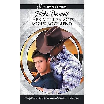 The Cattle Baron's Bogus Boyfriend by Nicki Bennett - 9781634770187 B
