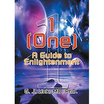 1 (One) - A Guide to Enlightenment by MD Phd G J Link - 9781681814766
