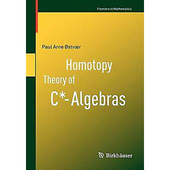 Homotopy Theory of C*-Algebras by Paul Arne Ostvaer - 9783034605649 B