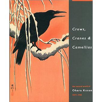 Crows Cranes amp Camellias Ohara Kosons naturvärld 18771945 Amy Reigle Newland & Jan Perree & Robert Schaap
