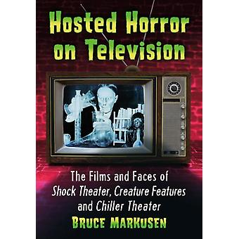 Hosted Horror on Television  The Films and Faces of Shock Theater Creature Features and Chiller Theater by Bruce Markusen