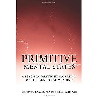 Primitive Mental States: Tracing the Origins of Meaning: Protomental States, Neonatal Messages, Preconceptions, Signs, Symbols and Language
