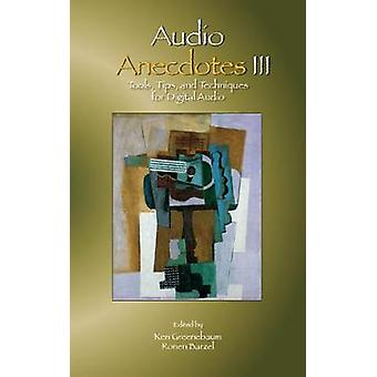 Audio Anecdotes III Tools Tips and Techniques for Digital Audio 3