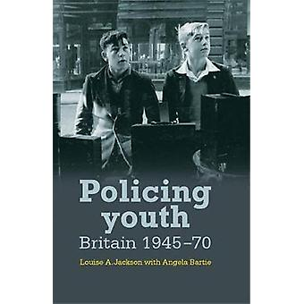 Policing Youth  Britain 194570 by Louise Jackson & With Angela Bartie