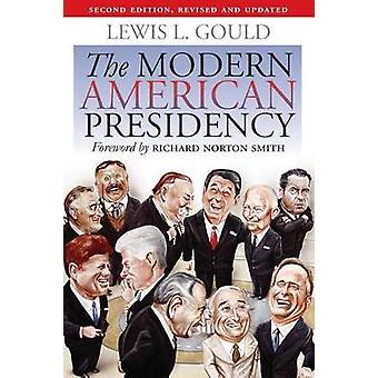 The Modern American Presidency von Lewis L Gould & Foreword von Richard Norton Smith