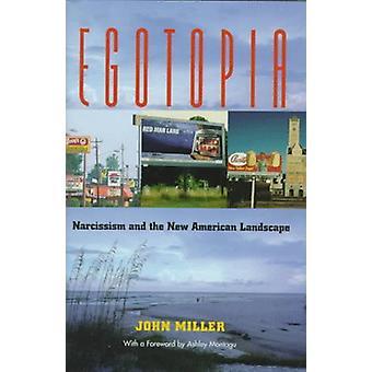 Egotopia - Narzissmus und die neue amerikanische Landschaft von John Miller-