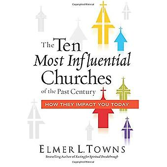 The Ten Most Influential Churches of the Past Century: And How They Impact You Today