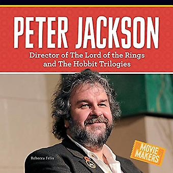 Peter Jackson: Director of the Lord of the Rings and� the Hobbit Trilogies (Movie Makers)