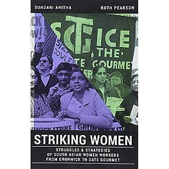Striking Women: Struggles &� Strategies of South Asian Women Workers from Grunwick� to Gate Gourmet