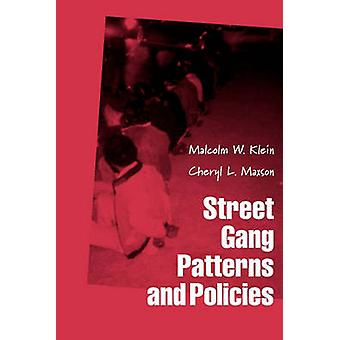 Street Gang Patterns and Policies by Klein & Malcolm W.