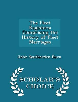 The Fleet Registers Comprising the History of Fleet Marriages  Scholars Choice Edition by Burn & John Southerden