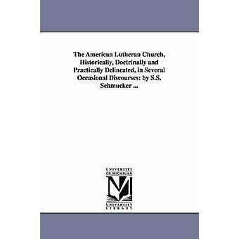 A Igreja Luterana americana historicamente doutrinariamente e praticamente delineados em vários discursos ocasionais por S.S. Schmucker... por Schmucker & Samuel Simon