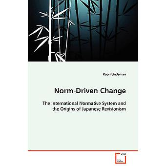 NormDriven Change  The International Normative System and the Origins of Japanese Revisionism by Lindeman & Kaori