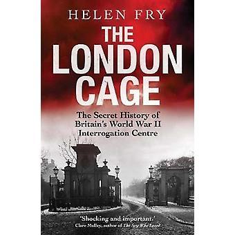 The London Cage - The Secret History of Britain's World War II Interro