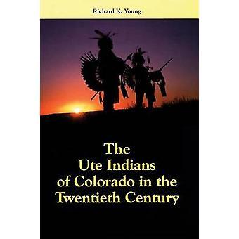 The Ute Indians of Colorado in the Twentieth Century by Richard K. Yo