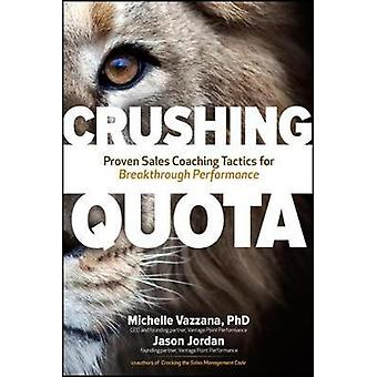 Crushing Quota - Proven Sales Coaching Tactics for Breakthrough Perfor