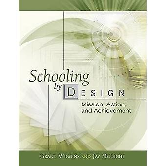 Schooling by Design - Mission - Action - and Achievement by Grant P Wi