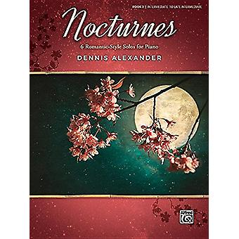 Nocturnes - Bk 2 - 6 Romantic-Style Solos for Piano by Dennis Alexande
