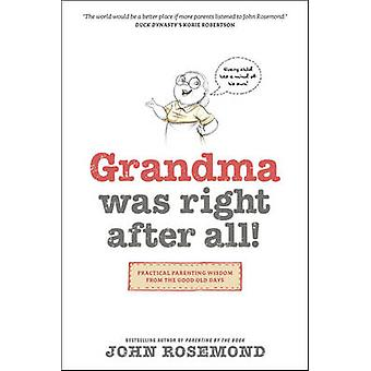 Grandma Was Right After All! - Practical Parenting Wisdom from the Goo