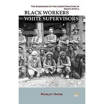 Black Workers White Supervisors - the Emergence of the Labor Structure