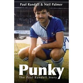 Punky - The Paul Randall Story by Paul Randall - Neil Palmer - 978178