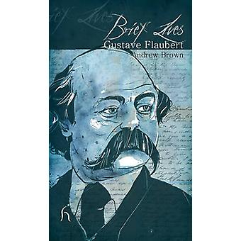 Brief Lives - Gustave Flaubert by Andrew Brown - 9781843919025 Book