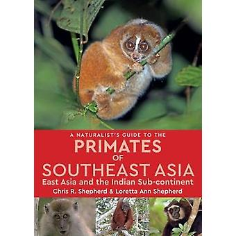 Naturalist's Guide to the Primates of SE Asia by Chris R. Shepherd -