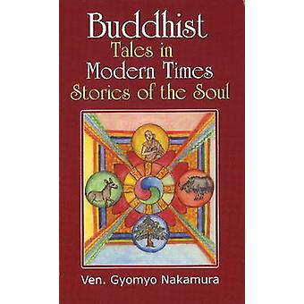 Buddhist Tales in Modern Times - Stories of the Soul by Ven Gyomyo Nak