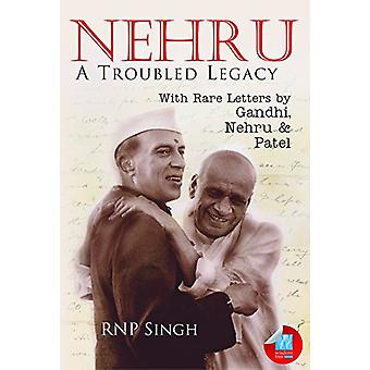 Nehru - A Troubled Legacy  - with Rare Letters by Gandhi - Nehru & Pate