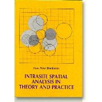 Intrasite Spatial Analysis in Theory and Practice by H. P. Blankholm