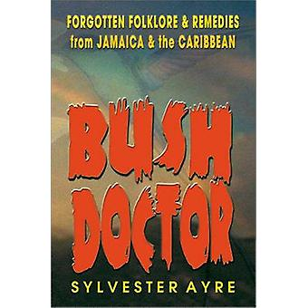 Bush Doctor - Forgotten Folklore and Remedies from Jamaica and the Car