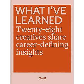 What I've Learned - 28 Creatives Share Career-defining Insights by Fra