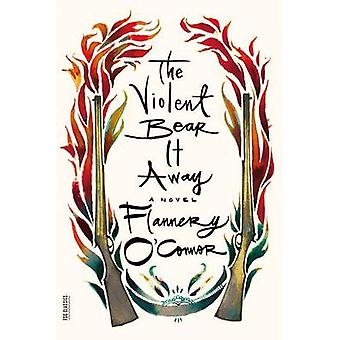 The Violent Bear It Away by Flannery O'Connor - 9780374530877 Book