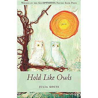 Hold Like Owls (South Carolina Poetry Book Prize)