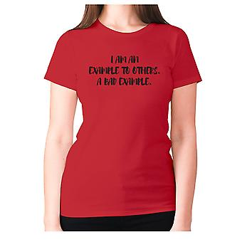 Womens funny t-shirt slogan tee ladies novelty humour - I am an example to others. A bad example