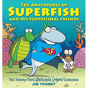 Adventures of Superfish and His Superfishal Friends by Jim Toomey