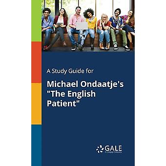 A Study Guide for Michael Ondaatjes The English Patient by Gale & Cengage Learning