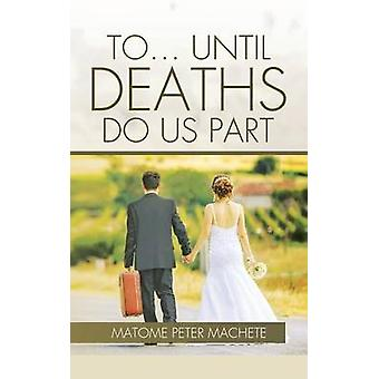 TO... UNTIL DEATHS DO US PART by MACHETE & MATOME PETER