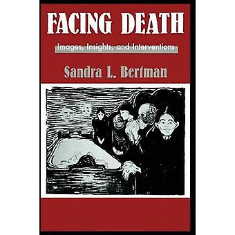 Facing Death Images Insights and Interventions  A Handbook For Educators Healthcare Professionals And Counselors by Bertman & Sandra L.