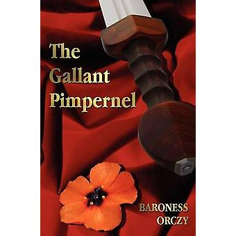 The Gallant Pimpernel  Unabridged  Lord Tonys Wife The Way of the Scarlet Pimpernel Sir Percy Leads the Band The Triumph of the Scarlet Pimpernel by Orczy & Baroness