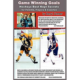 Game Winning Goals Hockeys Best Kept Secrets for Parents Players  Coaches by Jenner & Daryl