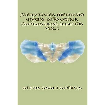 Faery Tales Mermaid Myths and Other Fantastical Legends Vol. 1 by Andres & Alexa Asagi