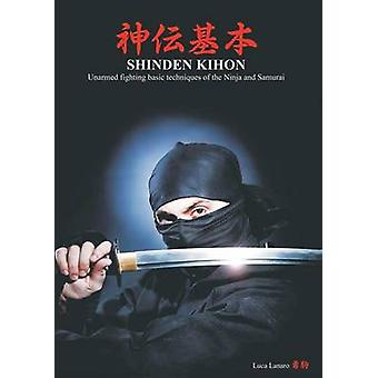 Shinden kihon. Unarmed fighting basic techniques of the ninja and samurai by Lanaro & Luca
