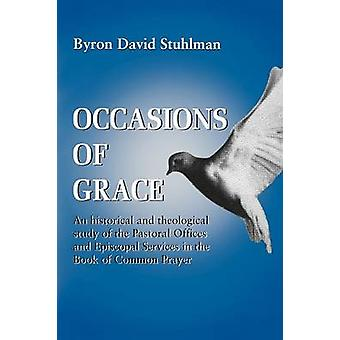 Occasions of Grace An Historical and Theological Study of the Pastoral Offices and Episcopal Services in the Bcp by Stuhlman & Byron D.